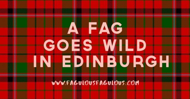 A Fag Goes Wild In Edinburgh